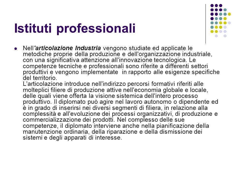 Istituti professionali Nell'articolazione Industria vengono studiate ed applicate le metodiche proprie della produzione e dell'organizzazione industri