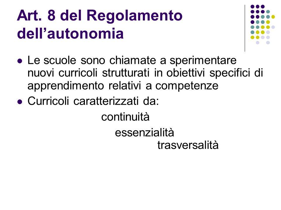 Art. 8 del Regolamento dellautonomia Le scuole sono chiamate a sperimentare nuovi curricoli strutturati in obiettivi specifici di apprendimento relati