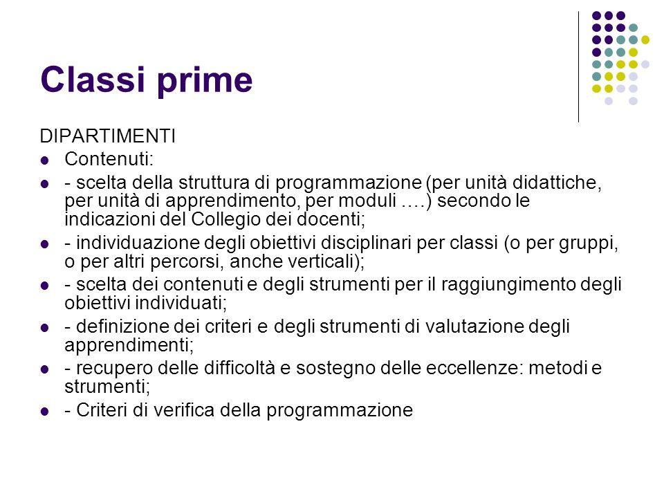 Classi prime DIPARTIMENTI Contenuti: - scelta della struttura di programmazione (per unità didattiche, per unità di apprendimento, per moduli ….) seco
