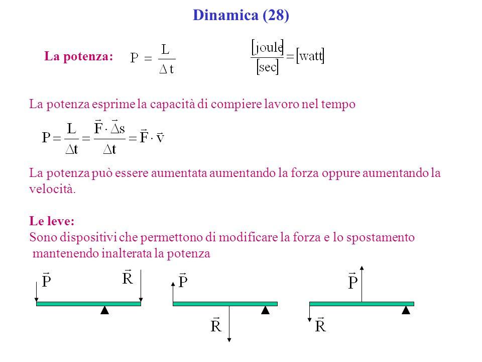 Dinamica (28) La potenza: La potenza esprime la capacità di compiere lavoro nel tempo La potenza può essere aumentata aumentando la forza oppure aumen