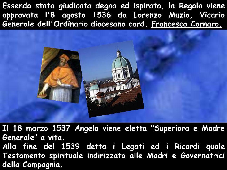 Essendo stata giudicata degna ed ispirata, la Regola viene approvata l'8 agosto 1536 da Lorenzo Muzio, Vicario Generale dell'Ordinario diocesano card.