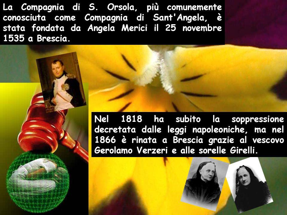 La Compagnia di S. Orsola, più comunemente conosciuta come Compagnia di Sant'Angela, è stata fondata da Angela Merici il 25 novembre 1535 a Brescia. N