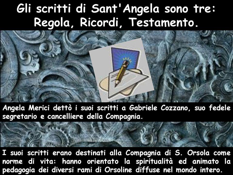 Angela Merici dettò i suoi scritti a Gabriele Cozzano, suo fedele segretario e cancelliere della Compagnia. I suoi scritti erano destinati alla Compag