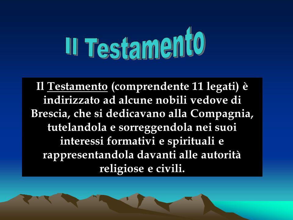 Il Testamento (comprendente 11 legati) è indirizzato ad alcune nobili vedove di Brescia, che si dedicavano alla Compagnia, tutelandola e sorreggendola