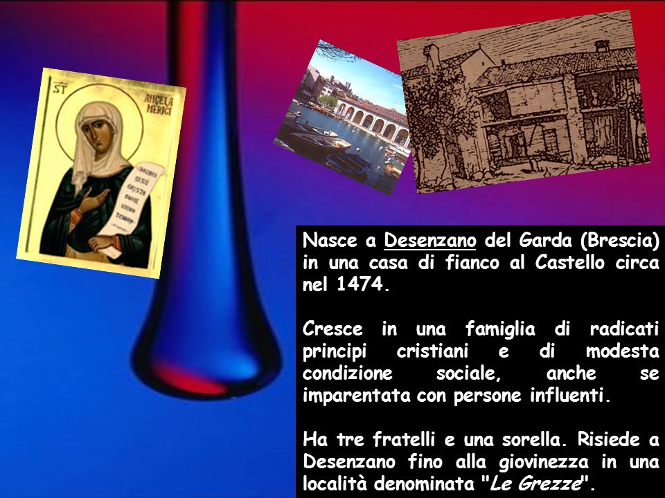 Nasce a Desenzano del Garda (Brescia) in una casa di fianco al Castello circa nel 1474. Cresce in una famiglia di radicati principi cristiani e di mod