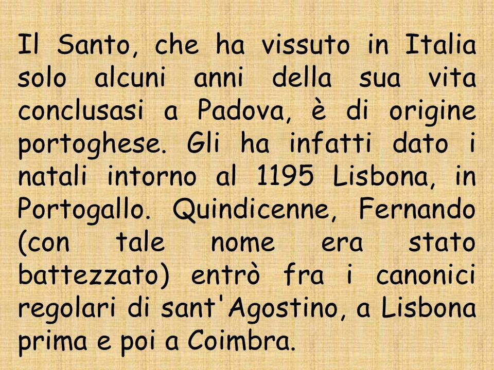 Il Santo, che ha vissuto in Italia solo alcuni anni della sua vita conclusasi a Padova, è di origine portoghese. Gli ha infatti dato i natali intorno