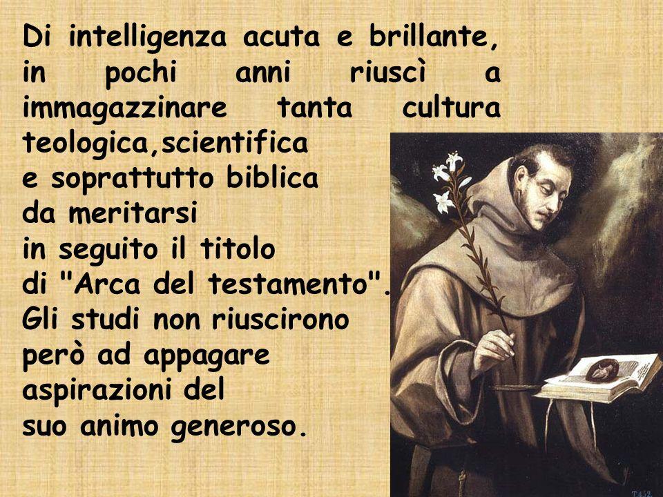 Di intelligenza acuta e brillante, in pochi anni riuscì a immagazzinare tanta cultura teologica,scientifica e soprattutto biblica da meritarsi in segu