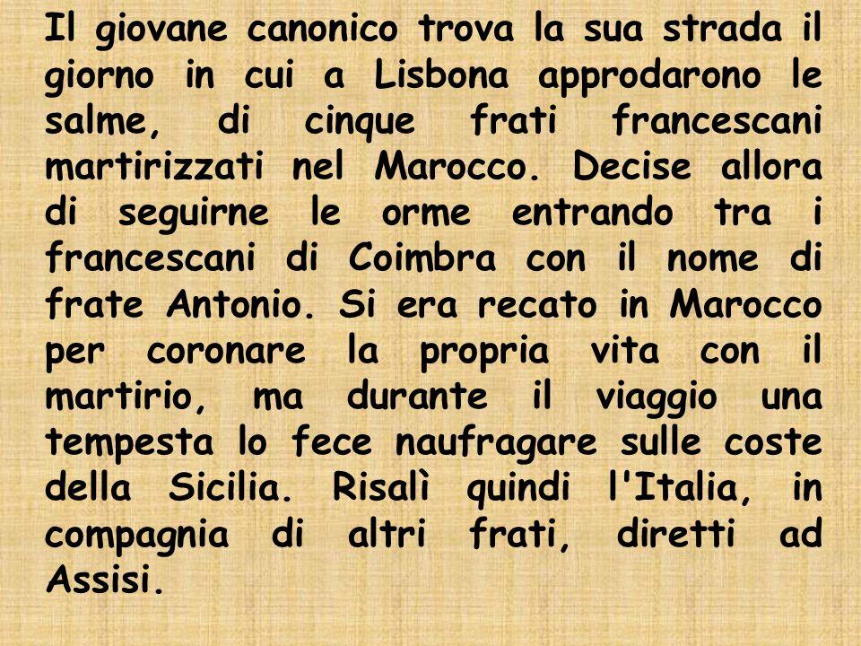 Ad Assisi il frate portoghese venne destinato al convento vicino a Forlì, dove rimase per qualche tempo alternando preghiere, lavoro e studio.