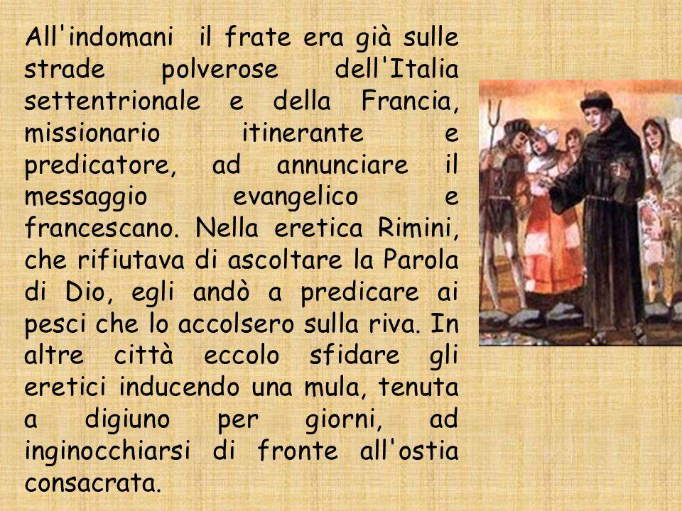 All'indomani il frate era già sulle strade polverose dell'Italia settentrionale e della Francia, missionario itinerante e predicatore, ad annunciare i
