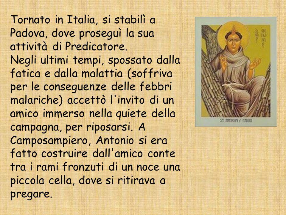 Tornato in Italia, si stabilì a Padova, dove proseguì la sua attività di Predicatore. Negli ultimi tempi, spossato dalla fatica e dalla malattia (soff