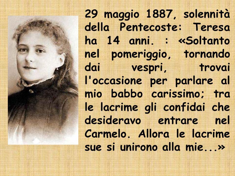29 maggio 1887, solennità della Pentecoste: Teresa ha 14 anni. : «Soltanto nel pomeriggio, tornando dai vespri, trovai l'occasione per parlare al mio