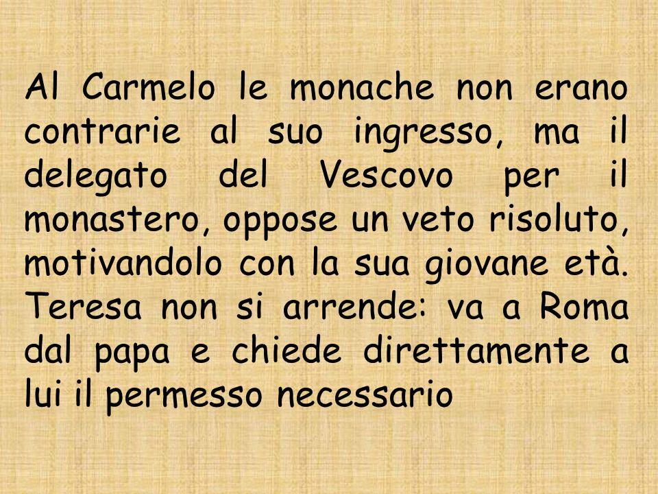 Al Carmelo le monache non erano contrarie al suo ingresso, ma il delegato del Vescovo per il monastero, oppose un veto risoluto, motivandolo con la su