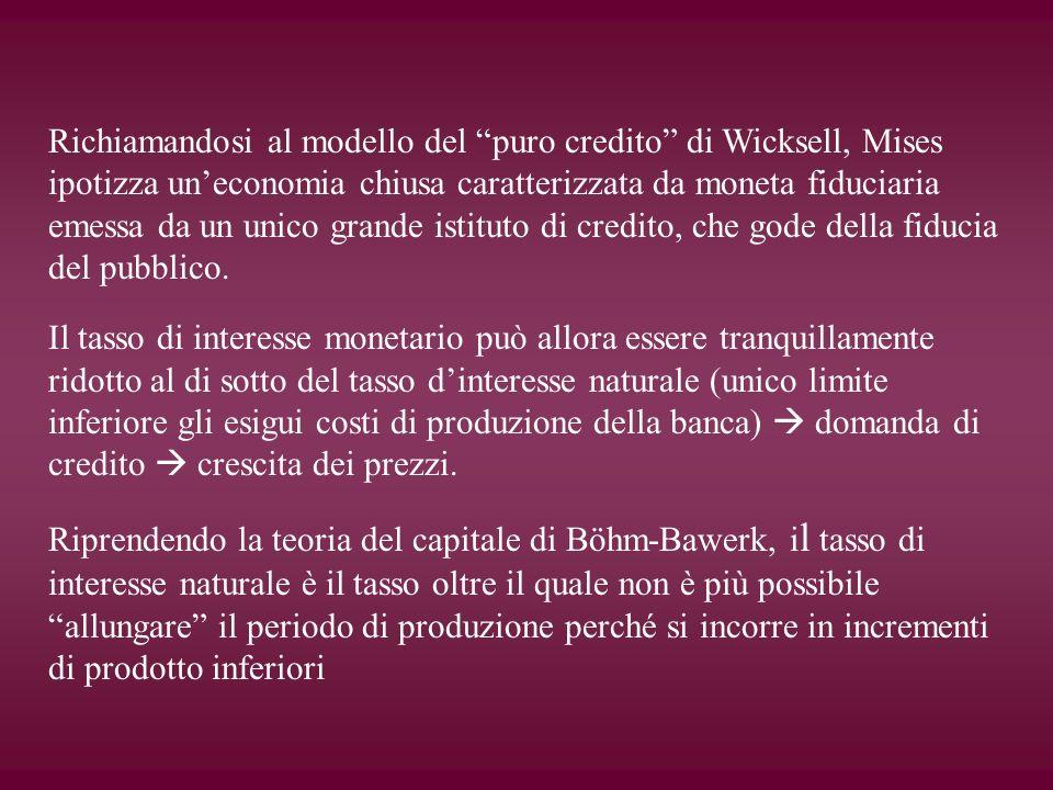Richiamandosi al modello del puro credito di Wicksell, Mises ipotizza uneconomia chiusa caratterizzata da moneta fiduciaria emessa da un unico grande