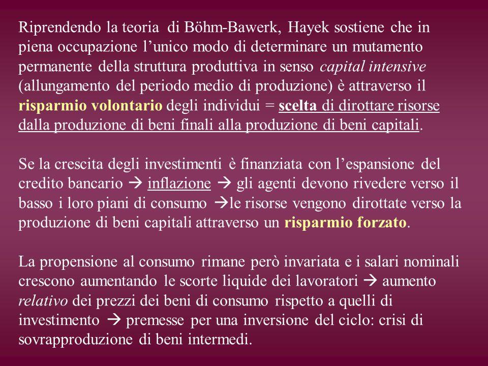Riprendendo la teoria di Böhm-Bawerk, Hayek sostiene che in piena occupazione lunico modo di determinare un mutamento permanente della struttura produ