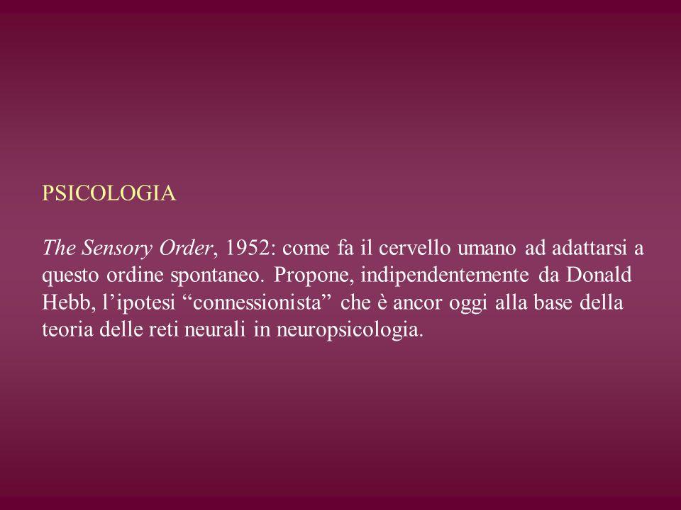 PSICOLOGIA The Sensory Order, 1952: come fa il cervello umano ad adattarsi a questo ordine spontaneo. Propone, indipendentemente da Donald Hebb, lipot