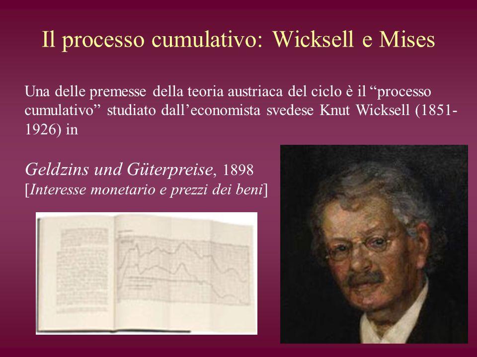 Il processo cumulativo: Wicksell e Mises Una delle premesse della teoria austriaca del ciclo è il processo cumulativo studiato dalleconomista svedese