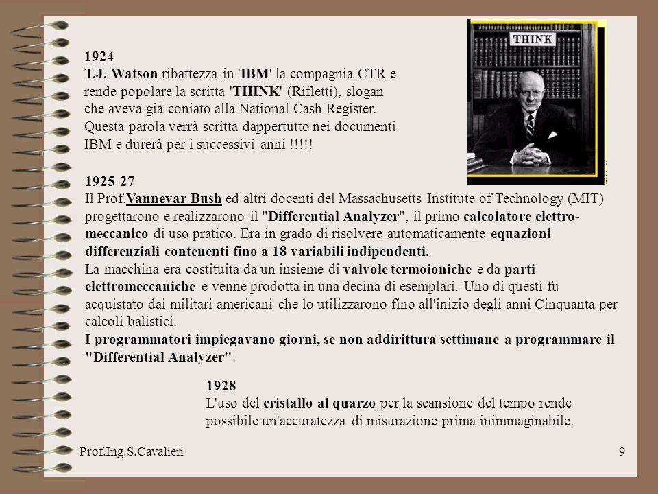 Prof.Ing.S.Cavalieri10 1936 Il logico A.M.Turing enuncia il modello del calcolatore moderno, la cosiddetta macchina di Turing .