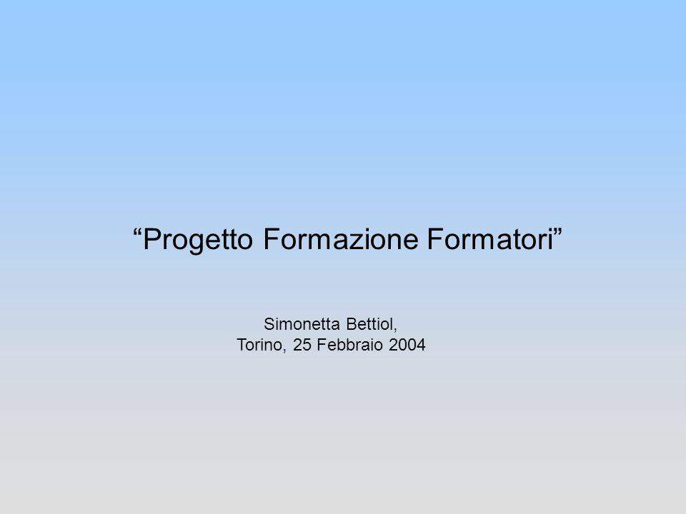 Progetto Formazione Formatori Simonetta Bettiol, Torino, 25 Febbraio 2004