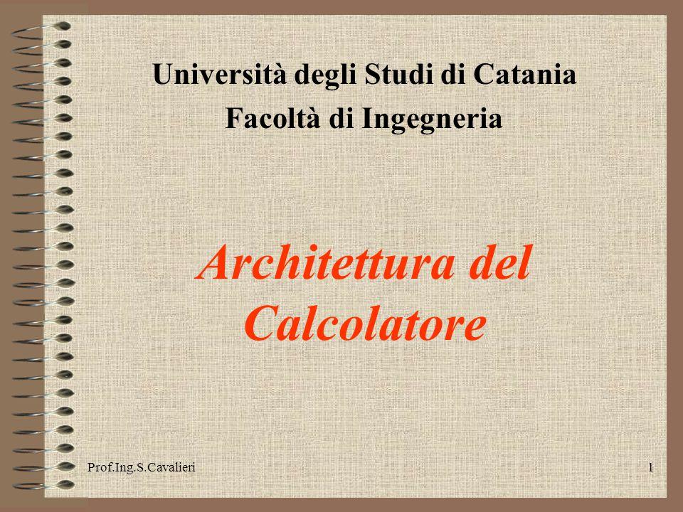 Prof.Ing.S.Cavalieri1 Università degli Studi di Catania Facoltà di Ingegneria Architettura del Calcolatore