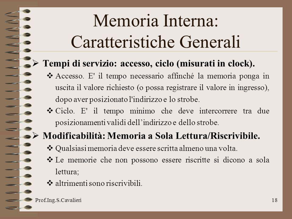 Prof.Ing.S.Cavalieri18 Tempi di servizio: accesso, ciclo (misurati in clock). Accesso. E' il tempo necessario affinché la memoria ponga in uscita il v