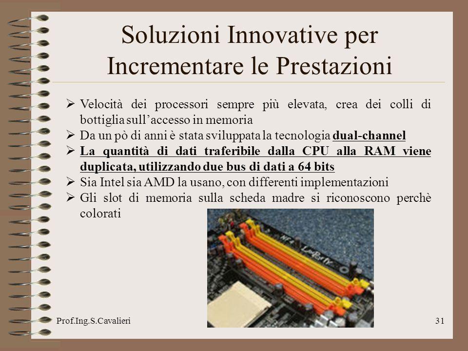 Prof.Ing.S.Cavalieri31 Soluzioni Innovative per Incrementare le Prestazioni Velocità dei processori sempre più elevata, crea dei colli di bottiglia su