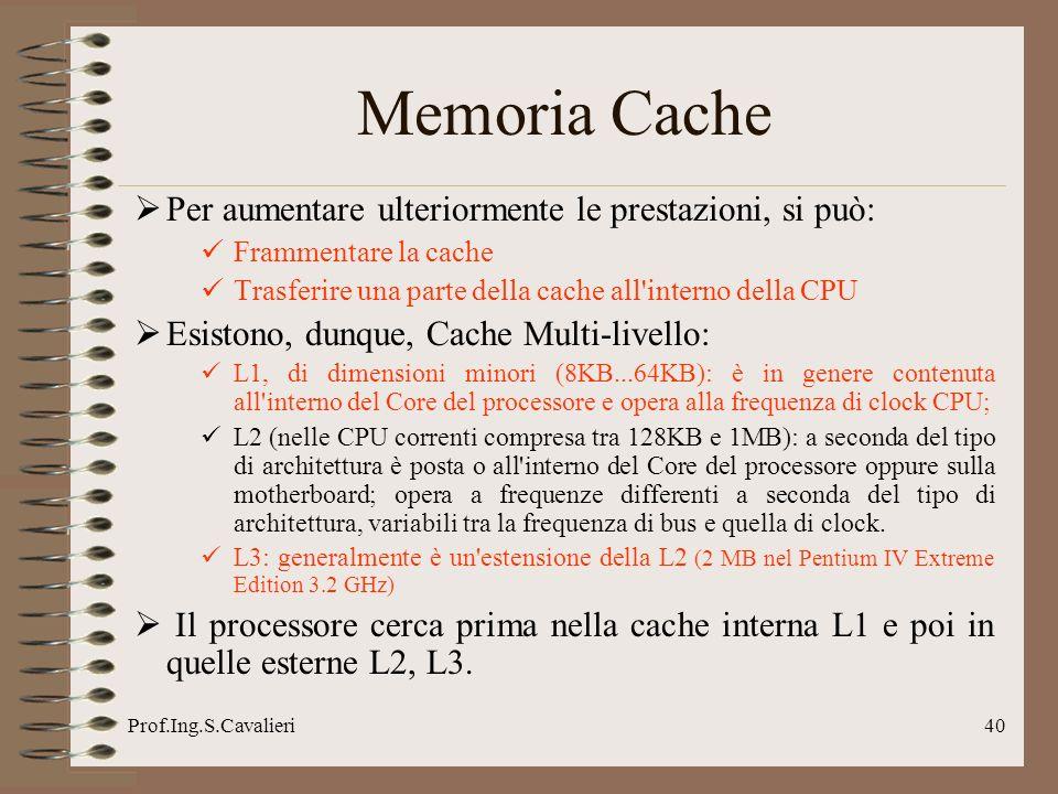 Prof.Ing.S.Cavalieri40 Per aumentare ulteriormente le prestazioni, si può: Frammentare la cache Trasferire una parte della cache all'interno della CPU