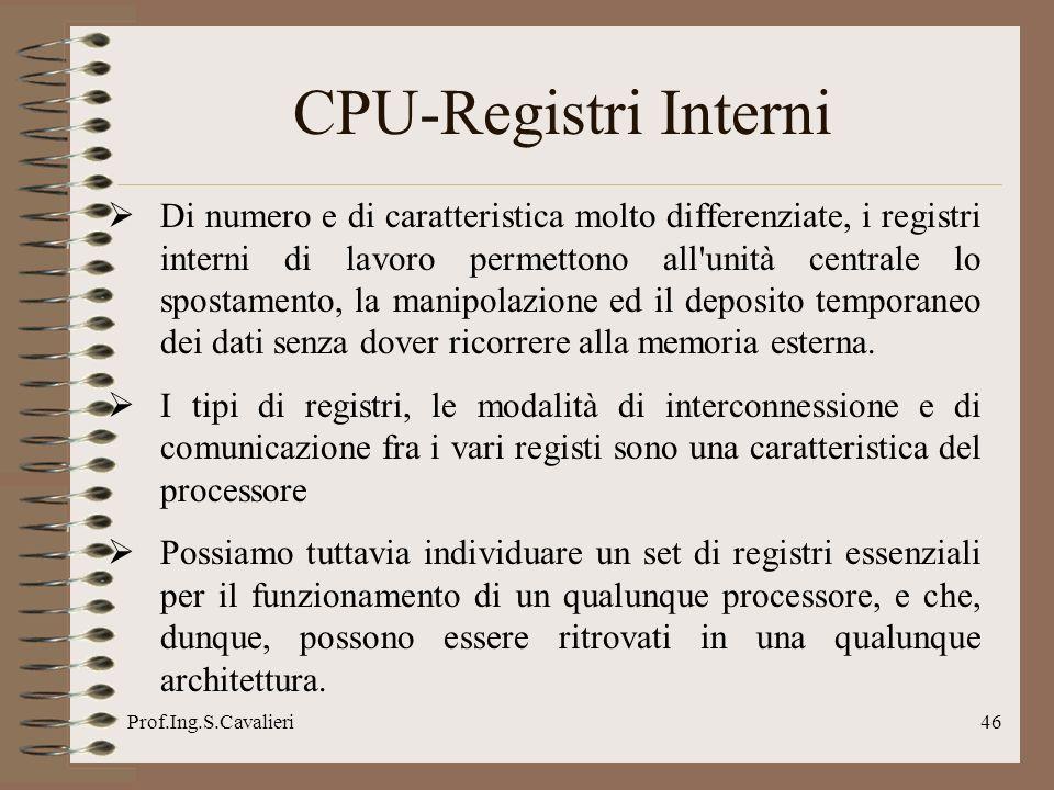 Prof.Ing.S.Cavalieri46 CPU-Registri Interni Di numero e di caratteristica molto differenziate, i registri interni di lavoro permettono all'unità centr