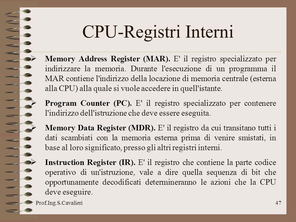 Prof.Ing.S.Cavalieri47 CPU-Registri Interni Memory Address Register (MAR). E' il registro specializzato per indirizzare la memoria. Durante l'esecuzio