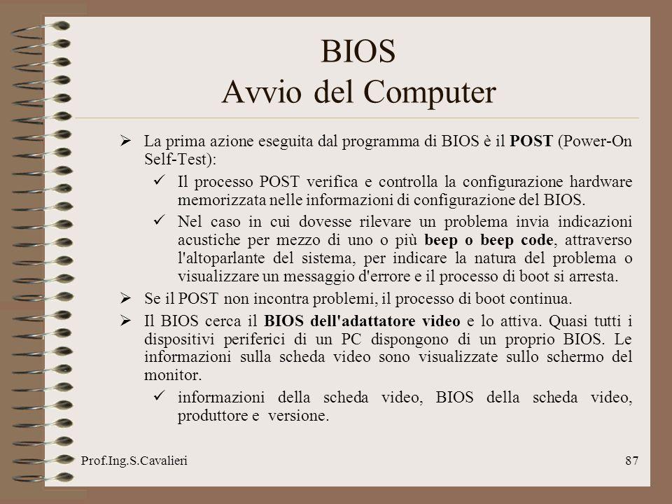 Prof.Ing.S.Cavalieri87 La prima azione eseguita dal programma di BIOS è il POST (Power-On Self-Test): Il processo POST verifica e controlla la configu