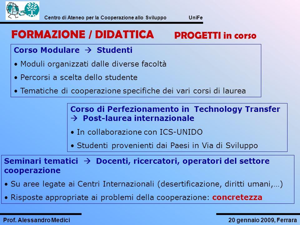 Centro di Ateneo per la Cooperazione allo Sviluppo UniFe Prof. Alessandro Medici20 gennaio 2009, Ferrara FORMAZIONE / DIDATTICA PROGETTI in corso Cors