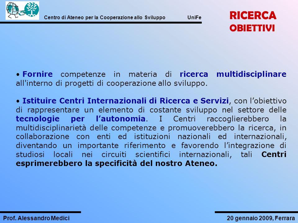 Centro di Ateneo per la Cooperazione allo Sviluppo UniFe Prof. Alessandro Medici20 gennaio 2009, Ferrara Fornire competenze in materia di ricerca mult