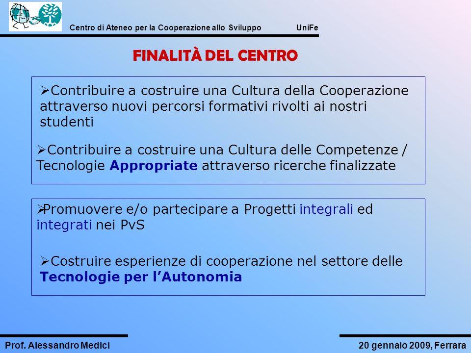 Centro di Ateneo per la Cooperazione allo Sviluppo UniFe Prof. Alessandro Medici20 gennaio 2009, Ferrara FINALITÀ DEL CENTRO Contribuire a costruire u