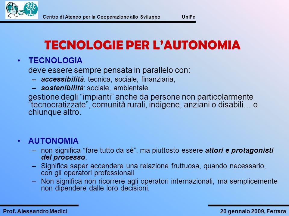 Centro di Ateneo per la Cooperazione allo Sviluppo UniFe Prof. Alessandro Medici20 gennaio 2009, Ferrara TECNOLOGIE PER LAUTONOMIA TECNOLOGIA deve ess