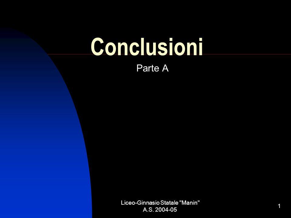 Liceo-Ginnasio Statale Manin A.S. 2004-05 1 Conclusioni Parte A