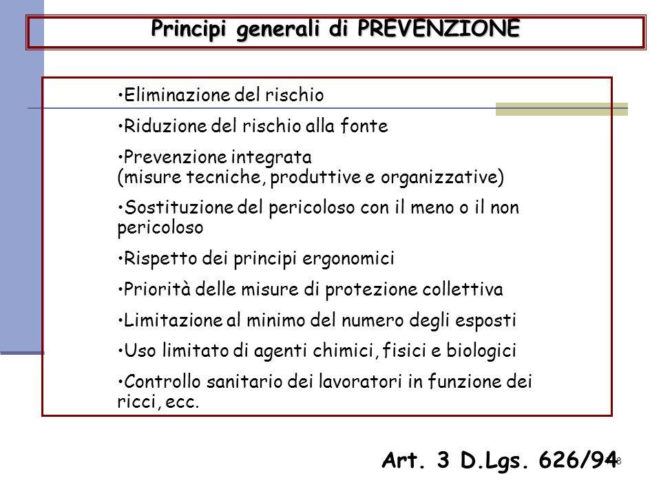 7/8 Principi generali di PREVENZIONE Eliminazione del rischio Riduzione del rischio alla fonte Prevenzione integrata (misure tecniche, produttive e or