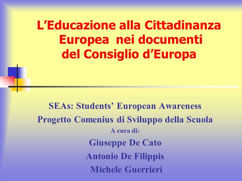 LEducazione alla Cittadinanza Europea nei documenti del Consiglio dEuropa SEAs: Students European Awareness Progetto Comenius di Sviluppo della Scuola