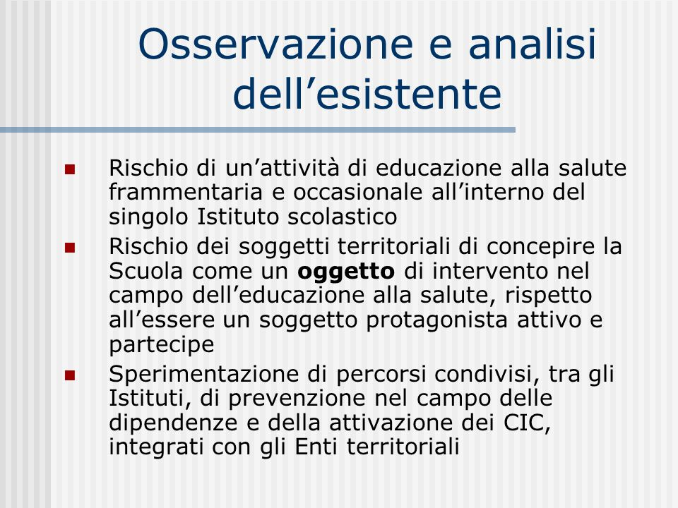 Osservazione e analisi dellesistente Rischio di unattività di educazione alla salute frammentaria e occasionale allinterno del singolo Istituto scolas
