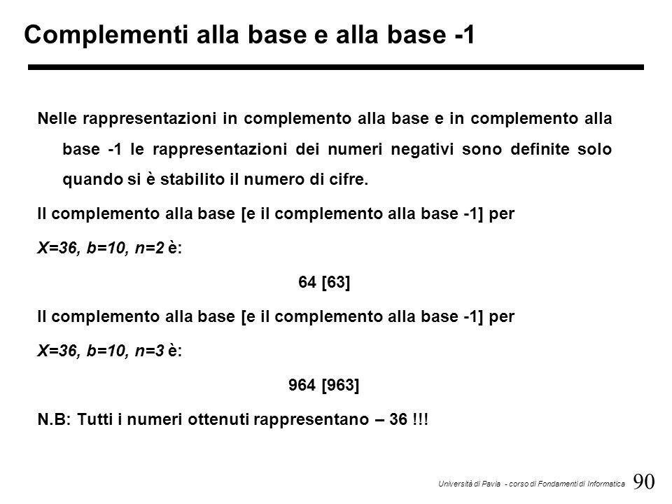 90 Università di Pavia - corso di Fondamenti di Informatica Complementi alla base e alla base -1 Nelle rappresentazioni in complemento alla base e in