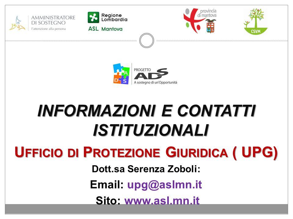 INFORMAZIONI E CONTATTI ISTITUZIONALI U FFICIO DI P ROTEZIONE G IURIDICA ( UPG) Dott.sa Serenza Zoboli: Email: upg@aslmn.it Sito: www.asl.mn.it