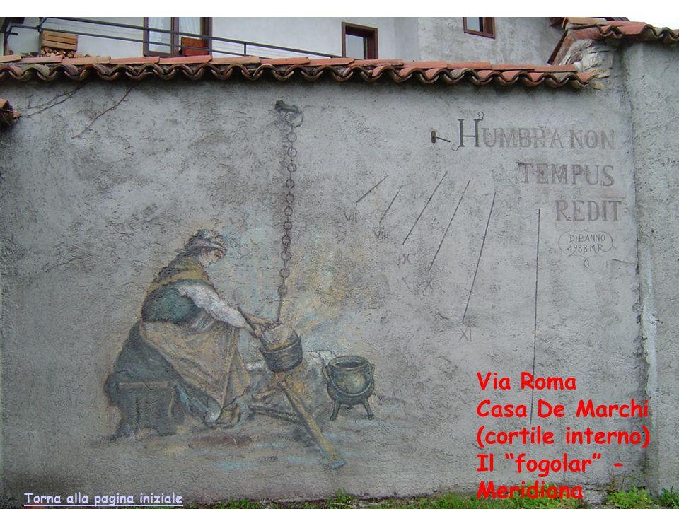 Via Roma Casa De Marchi (cortile interno) Il fogolar - Meridiana Torna alla pagina iniziale