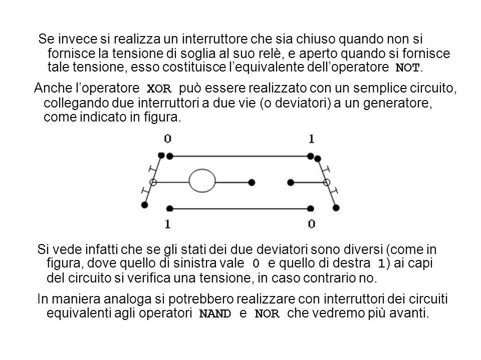 Anche loperatore XOR può essere realizzato con un semplice circuito, collegando due interruttori a due vie (o deviatori) a un generatore, come indicat