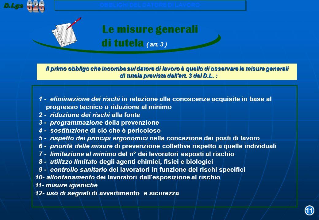 Il primo obbligo che incombe sul datore di lavoro è quello di osservare le misure generali di tutela previste dall'art. 3 del D.L. : di tutela previst