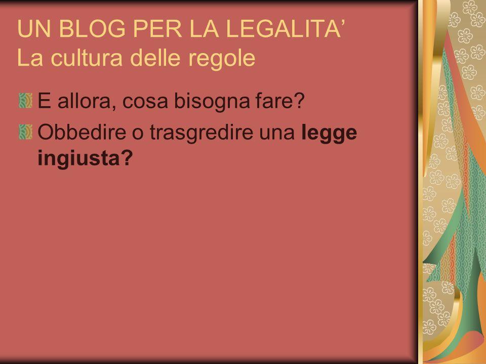 UN BLOG PER LA LEGALITA La cultura delle regole E allora, cosa bisogna fare? Obbedire o trasgredire una legge ingiusta?