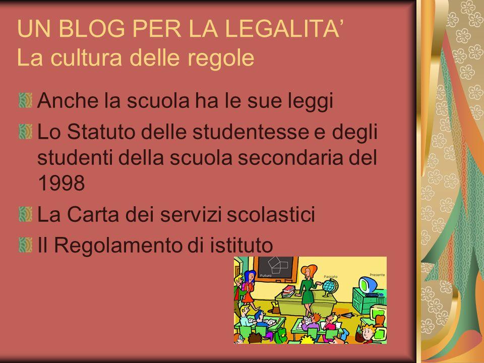 UN BLOG PER LA LEGALITA La cultura delle regole Anche la scuola ha le sue leggi Lo Statuto delle studentesse e degli studenti della scuola secondaria