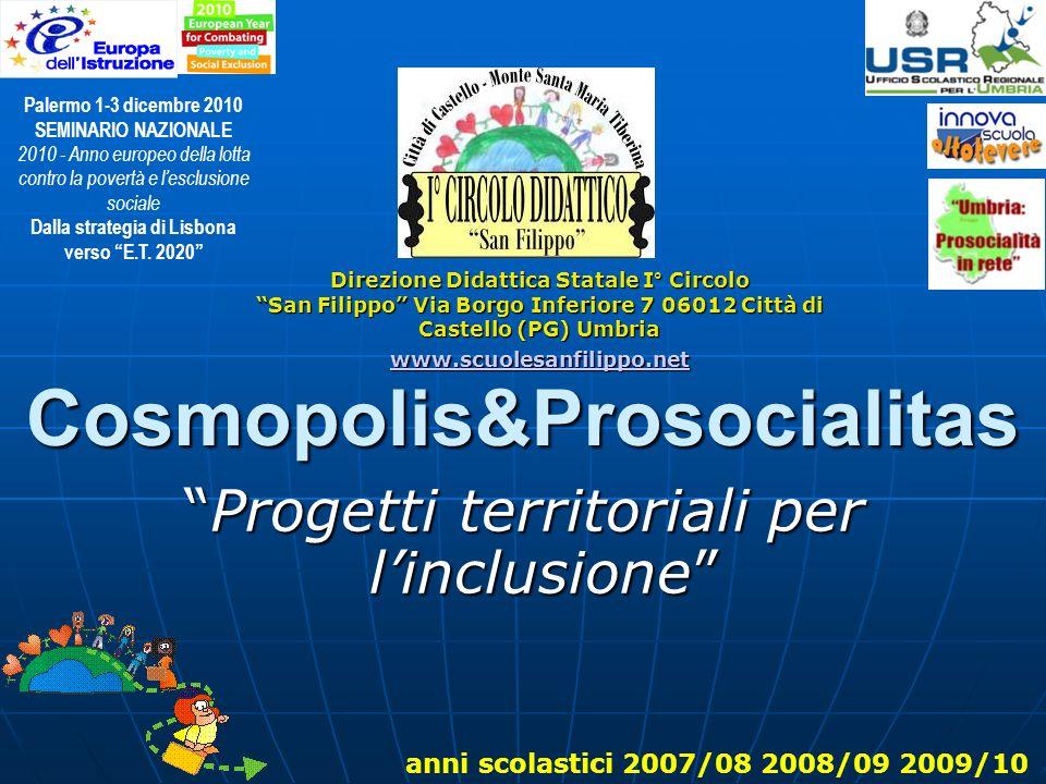 Cosmopolis&Prosocialitas Progetti territoriali per linclusioneProgetti territoriali per linclusione Direzione Didattica Statale I° Circolo San Filippo
