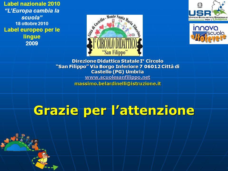 Grazie per lattenzione Direzione Didattica Statale I° Circolo San Filippo Via Borgo Inferiore 7 06012 Città di Castello (PG) Umbria www.scuolesanfilip