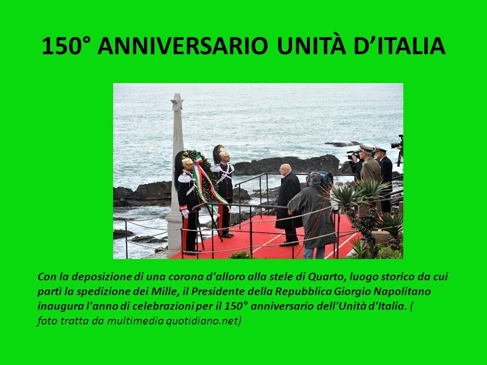 150° ANNIVERSARIO UNITÀ DITALIA Il 17 Marzo 2011 ricorre il 150° Anniversario dellUnità dItalia. Nel corso del 2011 molte sono le iniziative e cerimon