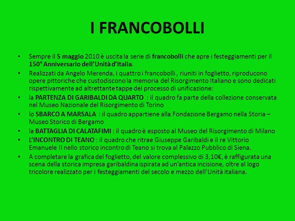 I FRANCOBOLLI Sempre il 5 maggio 2010 è uscita la serie di francobolli che apre i festeggiamenti per il 150° Anniversario dellUnità dItalia.