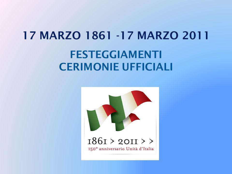 17 MARZO 1861 -17 MARZO 2011 FESTEGGIAMENTI CERIMONIE UFFICIALI