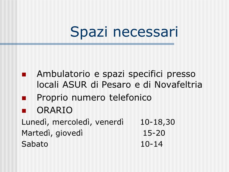 Spazi necessari Ambulatorio e spazi specifici presso locali ASUR di Pesaro e di Novafeltria Proprio numero telefonico ORARIO Lunedì, mercoledì, venerd